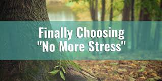 Finally Choosing No More Stress