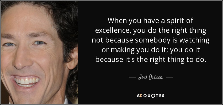 quote-when-you-have-a-spirit-of-excellence-you-do-the-right-thing-not-because-somebody-is-joel-osteen-81-4-0414